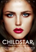 Child Star: Part 1 ebook by J.J. McAvoy