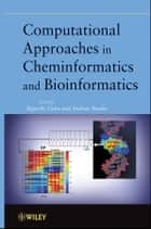 Computational Approaches in Cheminformatics and Bioinformatics ebook by Rajarshi Guha,Andreas Bender