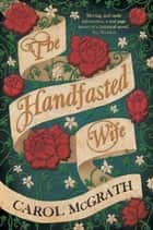 The Handfasted Wife - The Daughters of Hastings Trilogy ebook by Carol McGrath
