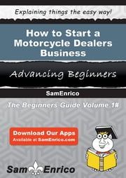 How to Start a Motorcycle Dealers Business - How to Start a Motorcycle Dealers Business ebook by Emanuel Graves