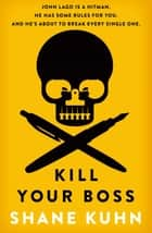 Kill Your Boss ebook by Shane Kuhn