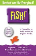 Fish! - A Remarkable Way to Boost Morale and Improve Results ebook by Stephen C. Lundin
