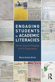 Engaging Students in Academic Literacies - Genre-based Pedagogy for K-5 Classrooms ebook by María Estela Brisk