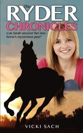 The Ryder Chronicles - Can Sarah uncover her horse's mysterious past? ebook by Vicki Sach