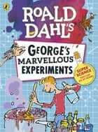 Roald Dahl: George's Marvellous Experiments ebook by Penguin Books Ltd