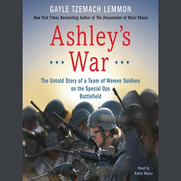Ashley's War - The Untold Story of a Team of Women Soldiers on the Special Ops Battlefield audiobook by Gayle Tzemach Lemmon