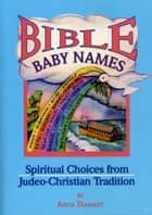 Bible Baby Names - Spiritual Choices from Judeo-Christian Sources ebook by Anita Diamant