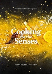 Cooking for the Senses - Vegan Neurogastronomy ebook by Jennifer Peace Rhind, Gregor Law