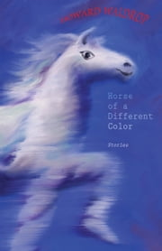 Horse of a Different Color - Stories ebook by Howard Waldrop