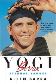 Yogi Berra: Eternal Yankee ebook by Allen Barra