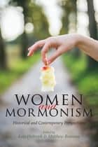 Women and Mormonism - Historical and Contemporary Perspectives ebook by Kate Holbrook, Matthew Bowman