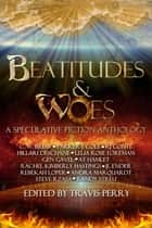Beatitudes and Woes - A Speculative Fiction Anthology ebook by Travis Perry, C.W. Briar, Lelia Rose Foreman