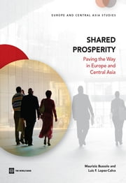 Shared Prosperity - Paving the Way in Europe and Central Asia ebook by Maurizio Bussolo,Luis F. Lopez-Calva