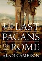 The Last Pagans of Rome ebook by Alan Cameron