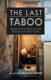 The Last Taboo - Opening the Door on the Global Sanitation Crisis ebook by Maggie Black,Ben Fawcett