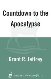 Countdown to the Apocalypse - Learn to read the signs that the last days have begun. ebook by Grant R. Jeffrey