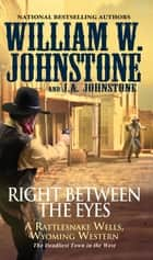 Right between the Eyes ebook by William W. Johnstone, J.A. Johnstone