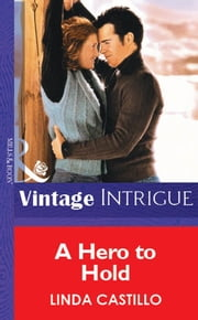 A Hero To Hold (Mills & Boon Vintage Intrigue) ebook by Linda Castillo