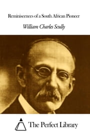 Reminiscences of a South African Pioneer ebook by William Charles Scully