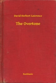 The Overtone ebook by David Herbert Lawrence