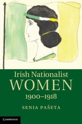 Irish Nationalist Women, 1900 1918 ebook by Pa Eta, Senia
