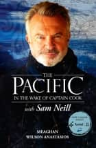 The Pacific - In the Wake of Captain Cook, with Sam Neill ebook by