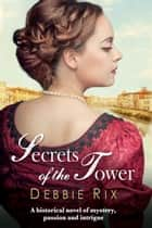 Secrets of the Tower ebook by Debbie Rix
