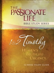 1 & 2 Timothy: Heaven's Truth and Urgency 12-week Study Guide - The Passionate Life Bible Study Series ebook by Brian Simmons