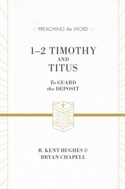 1-2 Timothy and Titus (ESV Edition) - To Guard the Deposit ebook by R. Kent Hughes,Bryan Chapell