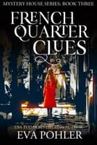 French Quarter Clues ebook by Eva Pohler