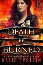 Death Be Burned ebook by Katie Epstein