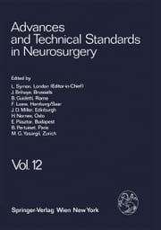 Advances and Technical Standards in Neurosurgery - Volume 12 ebook by L. Symon,J. Brihaye,B. Guidetti,F. Loew,J. D. Miller,H. Nornes,E. Pásztor,B. Pertuiset,M. G. Ya?argil