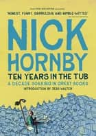 Ten Years in the Tub ebook by Nick Hornby
