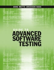 A Guide to Advanced Testing: Introduction to Guide to Advanced Software Testing ebook by Hass, Anne Mette Janassen