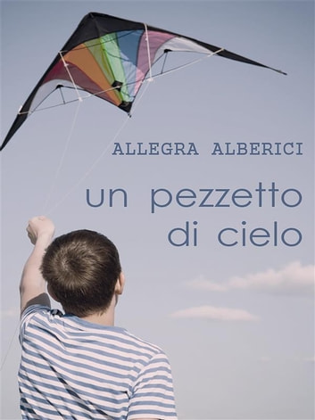 Un pezzetto di cielo ebook by Allegra Alberici