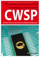 CWSP Certified Wireless Security Professional Certification Exam Preparation Course in a Book for Passing the CWSP Certified Wireless Security Professional Exam - The How To Pass on Your First Try Certification Study Guide ebook by William Manning