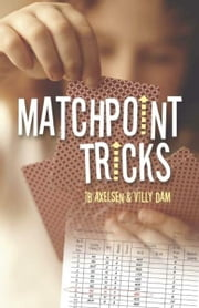 Matchpoint Tricks ebook by Ib Axelsen, Villy Dam