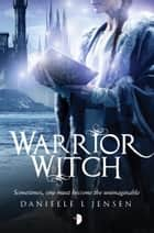 Warrior Witch - Malediction Trilogy Book Three ebook by Danielle L. Jensen