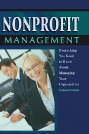 Nonprofit Management - Everything You Need to Know About Managing Your Organization Explained Simply ebook by Chastity L. Weese