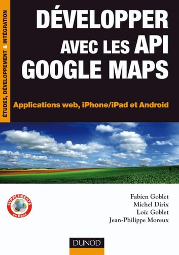 Développer avec les API Google Maps - Applications web, iPhone/iPad et Android eBook by Fabien Goblet,Michel Dirix,Loïc Goblet,Jean-Philippe Moreux