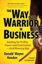 The Way of the Warrior in Business ebook by Donald Hendon,Philip Kotler