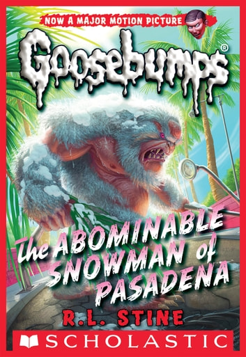 Classic Goosebumps #27: The Abominable Snowman of Pasadena ebook by R.L. Stine