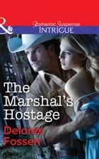 The Marshal's Hostage (Mills & Boon Intrigue) eBook by Delores Fossen