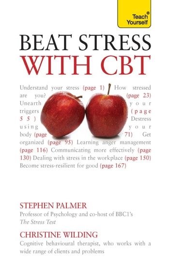 Beat Stress with CBT - Solutions and strategies for dealing with stress: a cognitive behavioural therapy toolkit ebook by Christine Wilding,Stephen Palmer