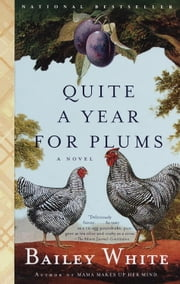 Quite a Year for Plums - A Novel ebook by Bailey White