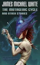 The Mutagenic Cycle and Other Stories ebook by James White