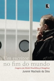 Um escritor no fim do mundo ebook by Juremir Machado da Silva