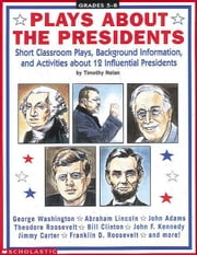 Plays About the Presidents: Short Classroom Plays, Background Information, and Activities About 12 Influential Presidents ebook by Rosenberg, Mary