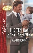 The Ten-Day Baby Takeover ebook by Karen Booth