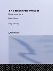 The Research Project - How to Write It ebook by Ralph Berry